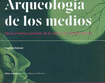 Arqueología de los medios. Siegfried Zielinski.