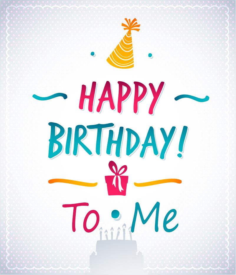 Happy Birthday To Me.Happy Birthday To Me Quotes
