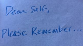 Dear Self, Please remember ….