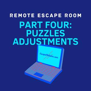 REMOTE ESCAPE ROOM, PART 4: PUZZLES ADJUSTMENTS • Remote Escape Room Information Feature Series