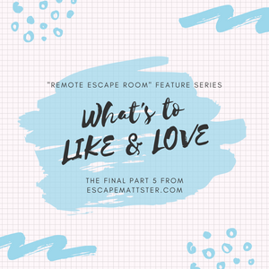 REMOTE ESCAPE ROOM, PART 5: WHAT'S TO LIKE & LOVE • Remote Escape Room Information Feature Series