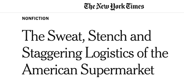 NY Times: The Sweat, Stench, & Staggering Logistics of the American Supermarket