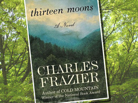 Thirteen Moons by Charles Frazier is historical fiction loosely based on an actual person