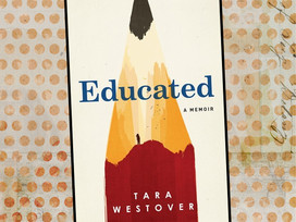 Educated by Tara Westover is about overcoming impossible odds and creating the life you want.