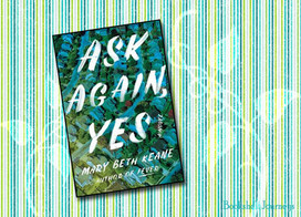 Ask Again, Yes:  A story of families, neighbors, love, and a connecting tragedy