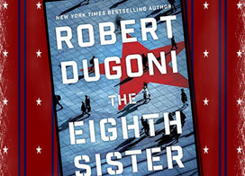 A retired spy drawn back into the espionage game in The Eighth Sister by Robert Dugoni