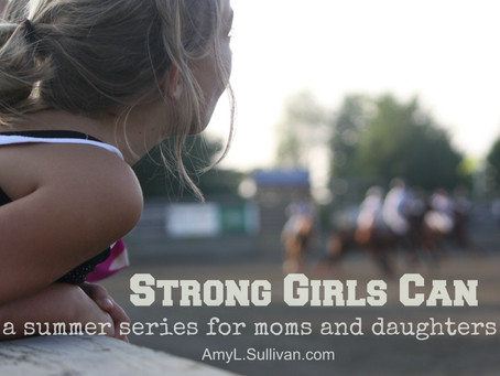 Strong Girls Can: A Summer Series for Moms and Daughters