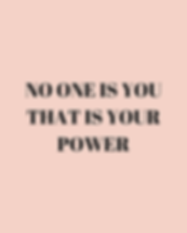 NO ONE IS YOU THAT IS YOUR POWER.png