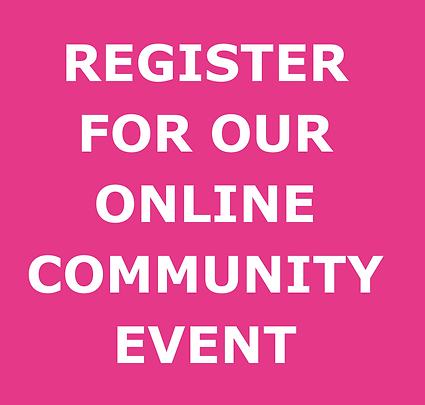 REGISTER FOR OUR ONLINE COMMUNITY EVENT.