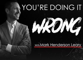 You're Doing it Wrong With Mark Henderson Leary, Phil Walker & Angela Shaw - Podcast
