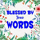 blessed by your words   .jpg
