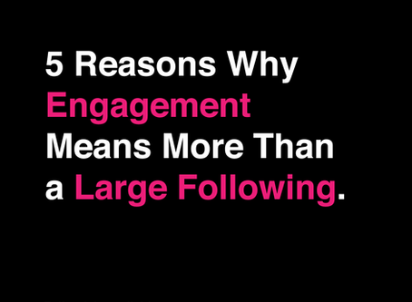 5 Reasons Why Engagement Means More Than a Large Following.