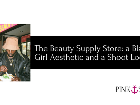 The Beauty Supply Store: a Black Girl Aesthetic and a Shoot Location