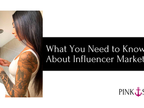 What You Need to Know About Influencer Marketing: The Basics