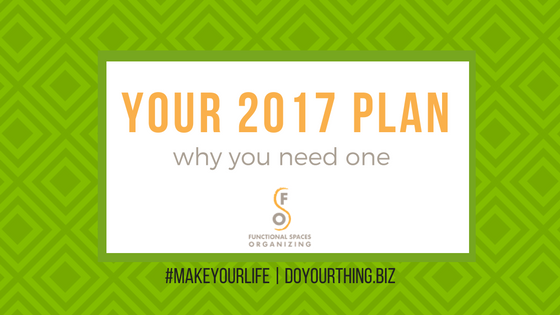 Your 2017 Plan: Why You Need One (Part 1 of 2) #makeyourlife | DoYourThing.biz