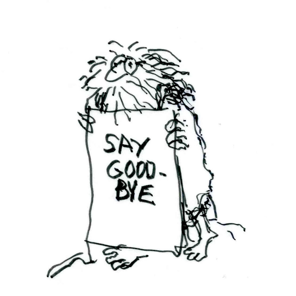 "Cartoon illustration of a bearded man holding a placard that reads ""Say Goodbye"" as he walks barefoot. Sketch by Earle Levenstein."