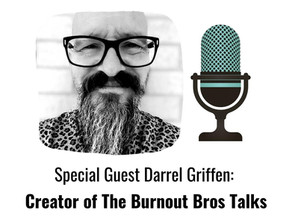 Darrel Griffin: Creator of The Burnout Bros Talks Male Burnout