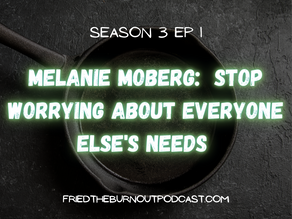 Melanie Moberg:  Stop Worrying About Everyone Else's Needs