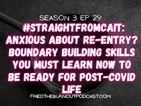 #straightfromcait: Anxious About Re-Entry? Boundary Building Skills You Must Learn NOW.
