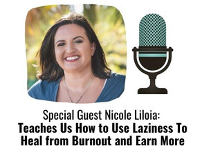 Nicole Liloia: Teaches Us How to Use Laziness To Heal from Burnout and Earn More Money