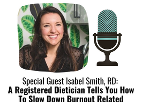 Isabel Smith: A Registered Dietician Tells You How To Slow Down Burnout Related Inflammation