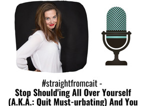 #straightfromcait - Stop Should'ing All Over Yourself And You Will Heal From Burnout