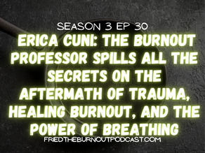Erica Cuni: The Burnout Professor Spills All the Secrets on the Aftermath of Trauma, Healing Burnout