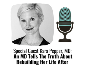Kara Pepper, MD: An MD Tells The Truth About Rebuilding Her Life After Burning Out
