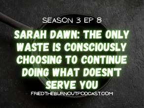 Sarah Dawn: The Only Waste Is Consciously Choosing to Continue Doing What Doesn't Serve You