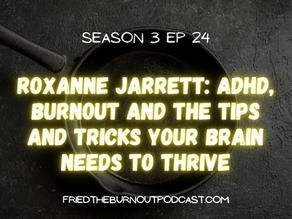 Roxanne Jarrett: ADHD, Burnout and the Tips and Tricks Your Brain Needs to Thrive