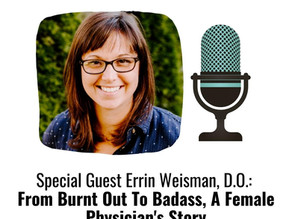 Errin Weisman, D.O.: From Burnt Out To Badass, A Female Physician's Story