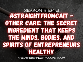 #straightfromcait - Other Care: The Secret Ingredient That Keeps Entrepreneurs Healthy