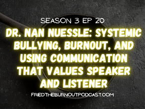 Dr. Nan Nuessle: Systemic Bullying, Burnout, and Using Communication That Values Speaker & Listener