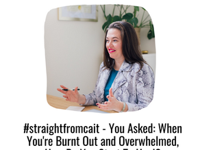 #straightfromcait: When You're Burnt Out and Overwhelmed, How do You Start to Heal?