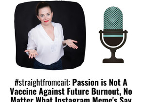 #straightfromcait: Passion is Not A Vaccine Against Future Burnout, No Matter What Instagram Meme's