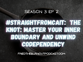 #straightfromcait: The Knot - Master Inner Boundaries and Unwind Codependency