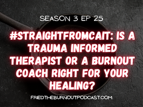 #straightfromcait: Is A Trauma Informed Therapist or A Burnout Coach Right For Your Healing?