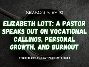 Elizabeth Lott: A Pastor Speaks Out On Vocational Callings, Personal Growth, and Burnout