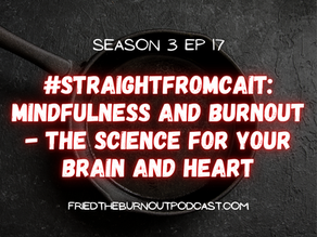 #straightfromcait: Mindfulness and Burnout - The Science For Your Brain and Heart