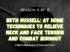 Beth Russell: At Home Techniques To Relieve Neck and Face Tension and Combat Burnout
