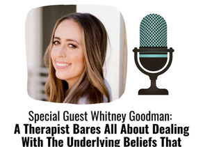 Whitney Goodman, LMFT: Dealing With The Underlying Beliefs That Lead Us To Overperform
