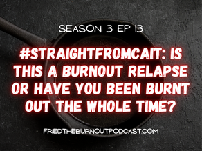 #straightfromcait: Is it a Burnout Relapse or Have You Been Burnt Out This Whole Time?