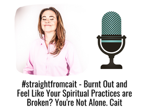 Burnt Out and Feel Like Your Spiritual Practices are Broken? You're Not Alone. Cait Donovan Explains