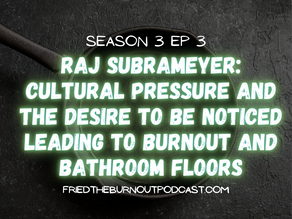 Raj Subrameyer: Cultural Pressure and the Desire to be Noticed Leading to Burnout and Bathroom Floor