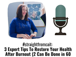 #straightfromcait: 3 Expert Tips To Restore Your Health After Burnout (2 Can Be Done in 60 Seconds!)