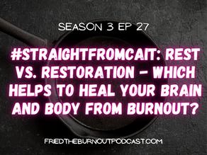 #straightfromcait: Rest vs. Restoration - Which Helps to Heal Your Brain and Body from Burnout?
