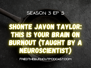 Shonte Javon Taylor: This Is Your Brain on Burnout (Taught By A Neuroscientist)