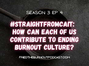 #straightfromcait: How Can Each Person Contribute To Ending Burnout Culture?