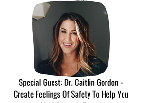 Dr. Caitlin Gordon: Create Feelings Of Safety To Help You Heal Burnout Faster