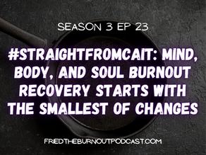 #straightfromcait: Mind, Body, and Soul Burnout Recovery Starts With The Smallest of Changes